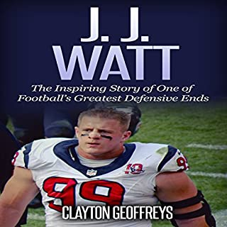 J.J. Watt: The Inspiring Story of One of Football's Greatest Defensive Ends                   By:                                                                                                                                 Clayton Geoffreys                               Narrated by:                                                                                                                                 BJ Fessant                      Length: 1 hr and 29 mins     4 ratings     Overall 4.5