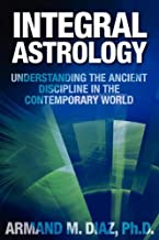 Integral Astrology: Understanding the Ancient Discipline in the Contemporary World