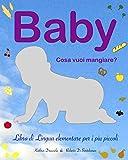 Baby - cosa vuoi mangiare?: Libro di Lingua elementare per i piú piccoli (Italian Edition)