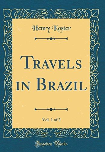 Travels in Brazil, Vol. 1 of 2 (Classic Reprint)