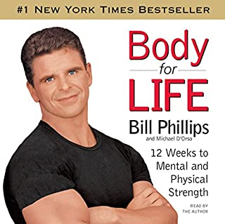 Body for Life     12 Weeks to Mental and Physical Strength              By:                                                                                                                                 Bill Phillips,                                                                                        Michael D'Orso                               Narrated by:                                                                                                                                 Bill Phillips                      Length: 2 hrs and 6 mins     14 ratings     Overall 4.2