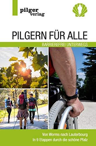 Pilgern für Alle - Barrierefrei unterwegs: Von Worms nach Lauterbourg - In 9 Etappen durch die schöne Pfalz