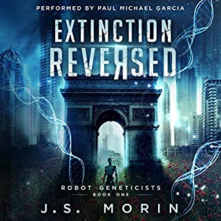Extinction Reversed     Robot Geneticists, Book 1              By:                                                                                                                                 J.S. Morin                               Narrated by:                                                                                                                                 Paul Michael Garcia                      Length: 13 hrs and 7 mins     Not rated yet     Overall 0.0