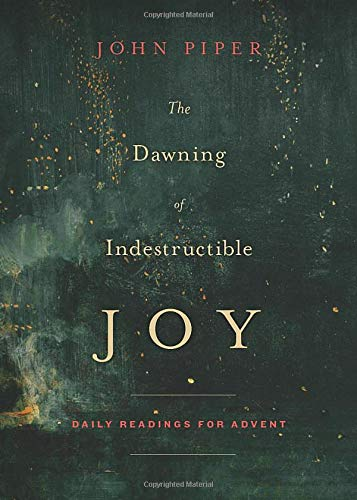 Dawning of Indestructible Joy, The: Daily Readings for Advent