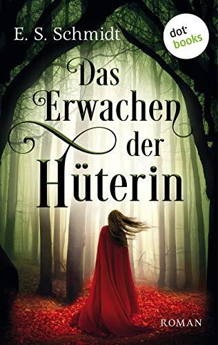 Das Erwachen der Hüterin - Die Chroniken der Wälder: Band 1