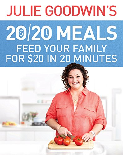 Julie Goodwin's 20/20 Meals: Feed your family for $20 in 20 minutes (English Edition)