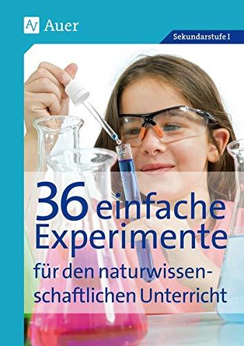 36 einfache Experimente für den naturwissenschaftlichen Unterricht: für den naturwissenschaftlichen Unterricht, mit Kopiervorlagen (5. bis 10. Klasse): mit Kopiervorlagen. Sekundarstufe I