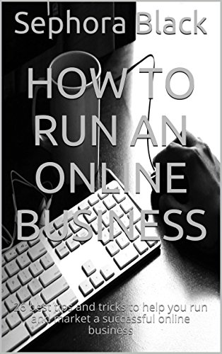 How to Run an Online Business: 26 best tips and tricks to help you run and market a successful online business (English Edition)