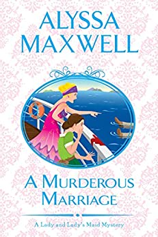 A Murderous Marriage (A Lady and Lady's Maid Mystery Book 4) by [Alyssa Maxwell]