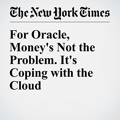 For Oracle, Money's Not the Problem. It's Coping with the Cloud audiobook cover art