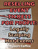 Reselling Event Tickets for Profit: Legally Scalping Hot Events (English Edition)