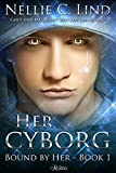 Her Cyborg: A SciFi Cyborg Romance (Bound by Her Book 1)