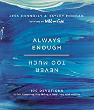 Always Enough, Never Too Much: 100 Devotions to Quit Comparing, Stop Hiding, and Start Living Wild and Free