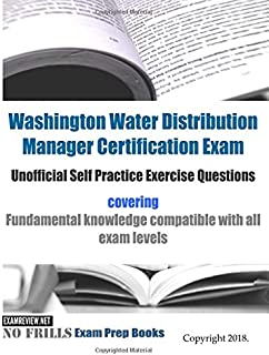 Washington Water Distribution Manager Certification Exam Unofficial Self Practice Exercise Questions: covering fundamental knowledge compatible with all exam levels