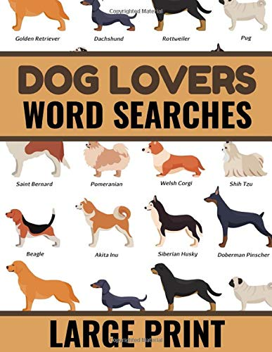 Dog Lovers Word Searches: 40 Large Print Challenging Puzzles to discover More than 600 dog breeds & crossbreeds | Gift for Word Puzzles Lovers