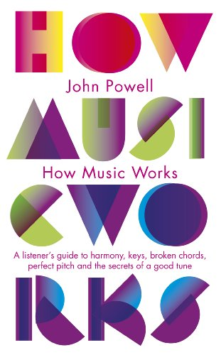 How Music Works: A listener's guide to harmony, keys, broken chords, perfect pitch and the secrets of a good tune (Penguin classics) (English Edition)