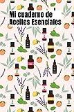 Mi cuaderno de Aceites Esenciales: Cuaderno de aceites esenciales orgánicos | Libro de aceites esenciales | Mi libro de aceites | Libro de recetas de ... 108 páginas 15.24 x 22.86 cm (6 x 9 pulgadas)