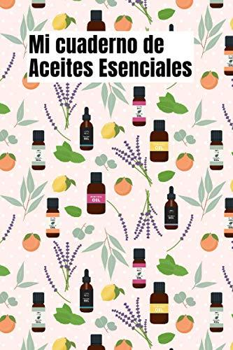 Mi cuaderno de Aceites Esenciales: Cuaderno de aceites esenciales orgánicos   Libro de aceites esenciales   Mi libro de aceites   Libro de recetas de ... 108 páginas 15.24 x 22.86 cm (6 x 9 pulgadas)