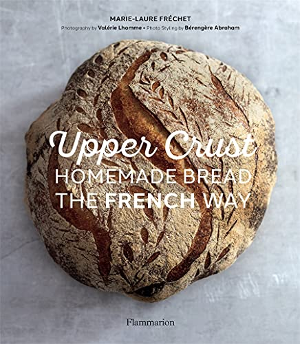 Upper Crust: Homemade Bread the French Way