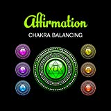 Affirmation Chakra Balancing – Open Your Channels, Deep Meditation, Essential Oils, Energy Centers, Pure Zen, Healing Crystals