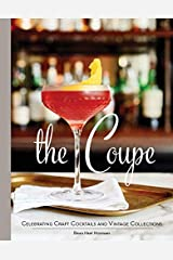 The Coupe: Celebrating Craft Cocktails and Vintage Collections Hardcover