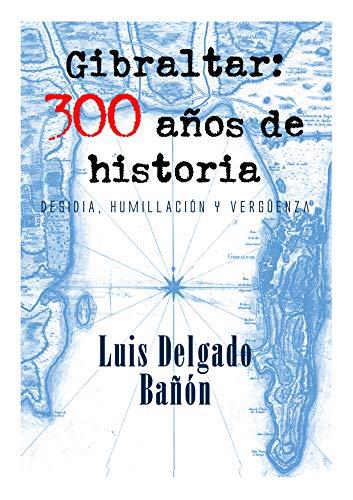 Gibraltar: 300 años de Historia (humillación, desidia y vergüenza)