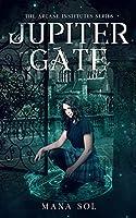 Jupiter Gate (The Arcane Institutes)