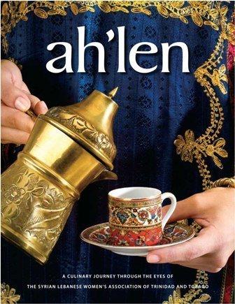 Ah'len Cookbook - A Culinary Journey Through the Eyes of the Syrian Lebanese Association of Trinidad