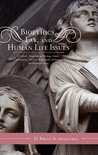 Compare Textbook Prices for Bioethics, Law, and Human Life Issues: A Catholic Perspective on Marriage, Family, Contraception, Abortion, Reproductive Technology, and Death and Dying Catholic Social Thought 2 Edition ISBN 9780810874220 by Scarnecchia, D. Brian