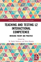 Teaching and Testing L2 Interactional Competence: Bridging Theory and Practice (Routledge Advances in Second Language Studies)