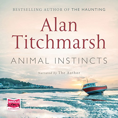Animal Instincts                   By:                                                                                                                                 Alan Titchmarsh                               Narrated by:                                                                                                                                 Alan Titchmarsh                      Length: 8 hrs and 21 mins     18 ratings     Overall 4.6