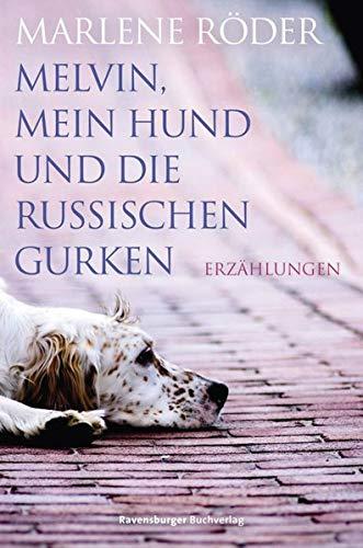 Melvin, mein Hund und die russischen Gurken (Ravensburger Taschenbücher)