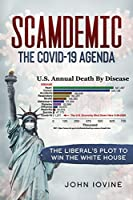 Scamdemic - The COVID-19 Agenda: The Liberal Plot To Win The White House