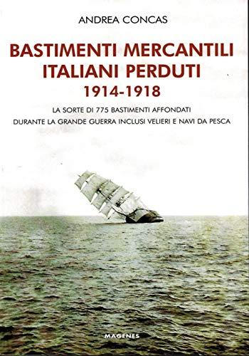 Bastimenti mercantili italiani perduti (1914-1918). Storia dei mercantili, velieri e navi da pesca affondati durante la Grande Guerra