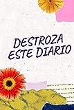 Destroza Este Diario: Cuaderno para drenar la energía y dejar que el vapor, Crear, colorear, rasgar y destruir, para des-forzar, (15 x 23 cm, 120 páginas)