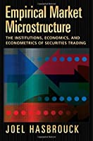 Empirical Market Microstructure: The Institutions, Economics And Econometrics of Securities Trading