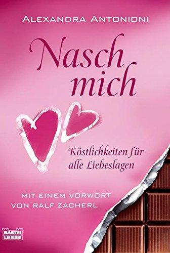Nasch mich!: Köstlichkeiten für alle Liebeslagen. Mit einem Vorwort von Ralf Zacherl (Sachbuch. Bastei Lübbe Taschenbücher)