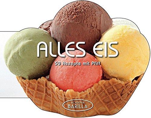 Eis selber machen: Alles Eis! 50 Eis-Rezepte vom Vanille Eis, Schokoladen Eis über Nougateis bis zum Zitronensorbet oder Mojito - Zubereitung mit oder ohne Eismaschine möglich