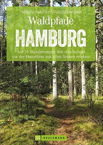 Bruckmann Wanderführer: Waldpfade Hamburg. Auf 31 Wanderungen den »Dschungel vor der Haustüre« mit allen Sinnen erleben. Der Erlebnisführer für ... Hamburg. Inkl. GPS-Tracks (Erlebnis Wandern)