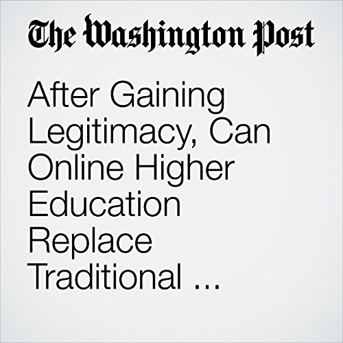 After Gaining Legitimacy, Can Online Higher Education Replace Traditional College? cover art