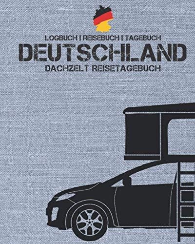 DEUTSCHLAND Dachzelt Reisetagebuch | Logbuch | Reisebuch | Tagebuch: Platz für bis zu 50 Urlaubstage | für den Camping-Urlaub in Deutschland | ca. 166 Seiten