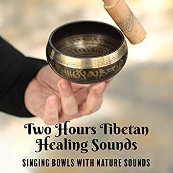 Two Hours Tibetan Healing Sounds: Singing Bowls with Nature Sounds