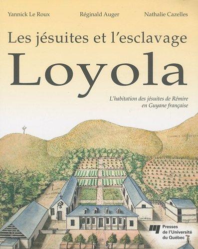 Loyola : Les jésuites et l'esclavage - L'habitation des jésuites de Rémire en Guyane française