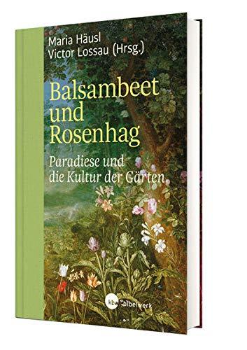 Balsambeet und Rosenhag: Paradiese und die Kultur der Gärten