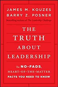 The Truth about Leadership: The No-fads, Heart-of-the-Matter Facts You Need to Know by [James M. Kouzes, Barry Z. Posner]