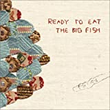 Ready to Eat by Big Fish (2005-02-23)