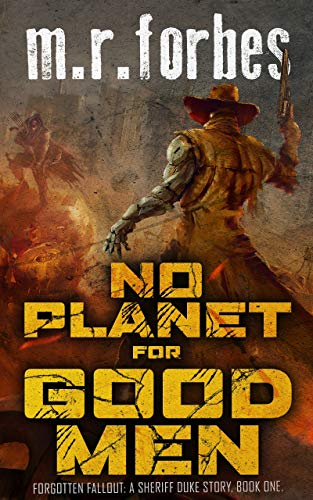 No Planet for Good Men: A Sheriff Duke Story (Forgotten Fallout Book 1) by [M.R. Forbes]