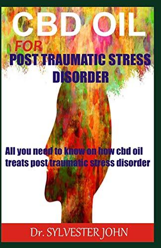 CBD OIL FOR POST TRAUMATIC STRESS...