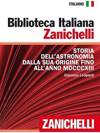 Storia dell'astronomia dalla sua origine fino all'anno MDCCCXIII (Biblioteca Italiana Zanichelli) (Italian Edition)