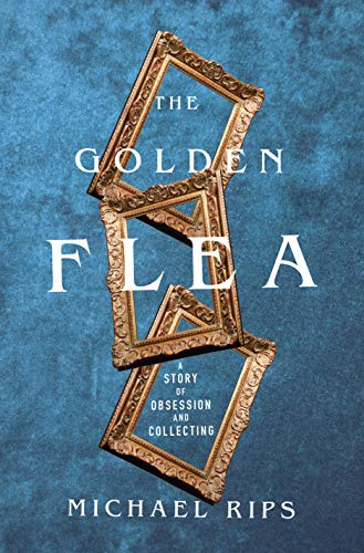 The Golden Flea: A Story of Obsession and Collecting